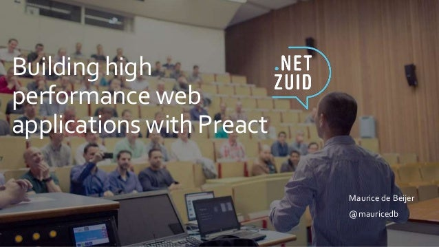 Building high performance web applications with Preact Maurice de Beijer @mauricedb