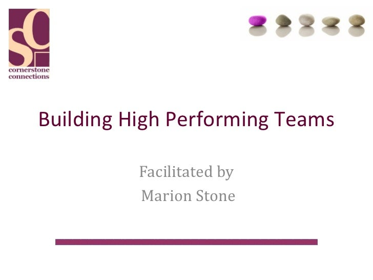 Building High Performing Teams          Facilitated by          Marion Stone