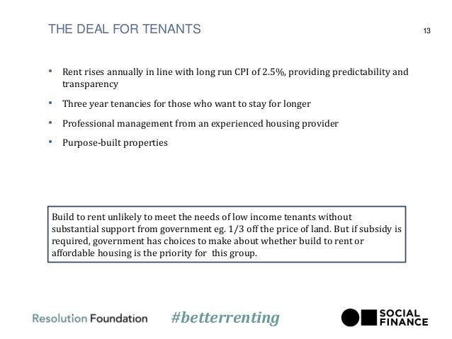 THE DEAL FOR TENANTS 13 • Rent rises annually in line with long run CPI of 2.5%, providing predictability and transparency...