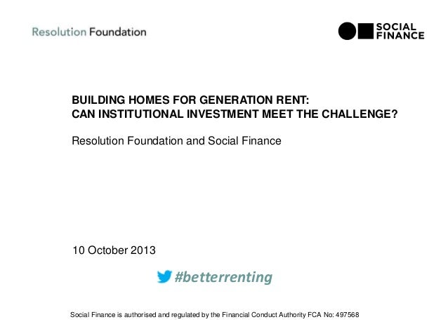 BUILDING HOMES FOR GENERATION RENT: CAN INSTITUTIONAL INVESTMENT MEET THE CHALLENGE? Resolution Foundation and Social Fina...