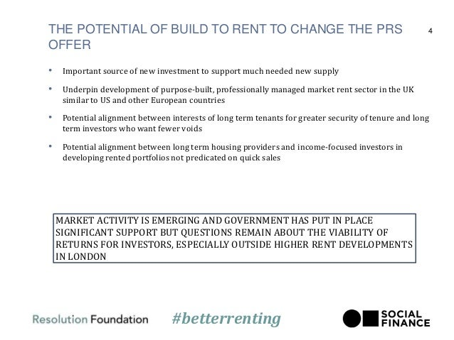 THE POTENTIAL OF BUILD TO RENT TO CHANGE THE PRS OFFER • Important source of new investment to support much needed new sup...