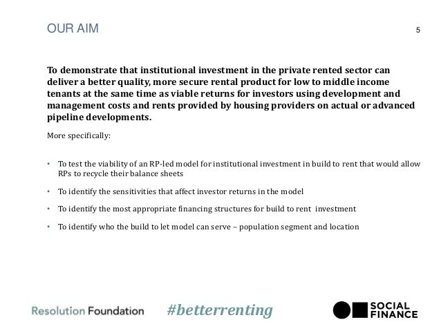 OUR AIM To demonstrate that institutional investment in the private rented sector can deliver a better quality, more secur...