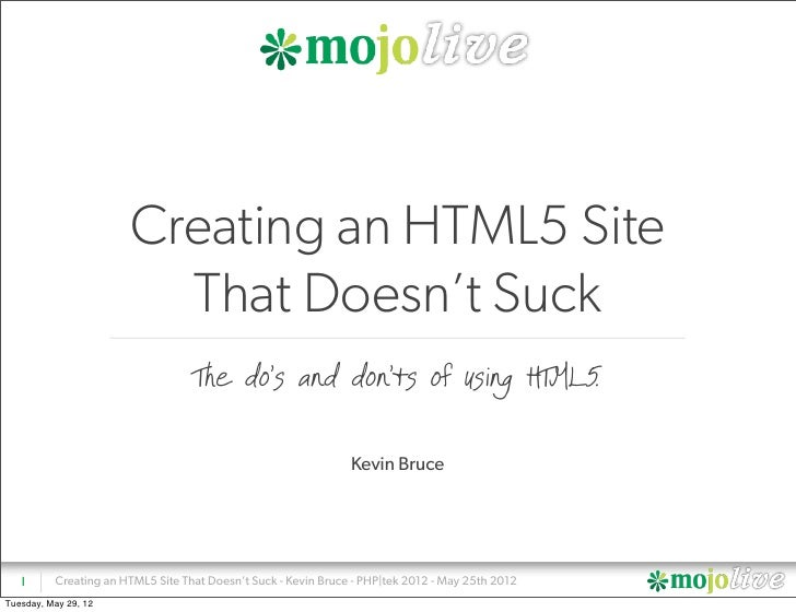 Creating an HTML5 Site                         That Doesn't Suck                                   The do's and don'ts of ...