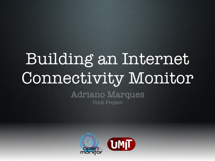Building an InternetConnectivity Monitor     Adriano Marques         Umit Project