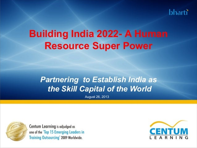 Building India 2022- A Human Resource Super Power Partnering to Establish India as the Skill Capital of the World August 2...