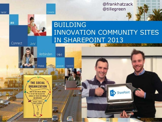 BUILDINGINNOVATION COMMUNITY SITESIN SHAREPOINT 2013@frankhatzack@tillegreen