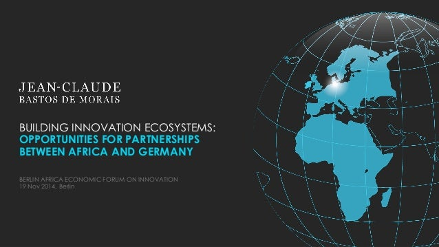BUILDING INNOVATION ECOSYSTEMS:  OPPORTUNITIES FOR PARTNERSHIPS BETWEEN AFRICA AND GERMANY  BERLIN AFRICA ECONOMIC FORUM O...