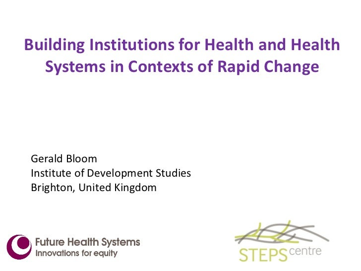 Building Institutions for Health and Health Systems in Contexts of Rapid Change <ul><li>Gerald Bloom  </li></ul><ul><li>In...