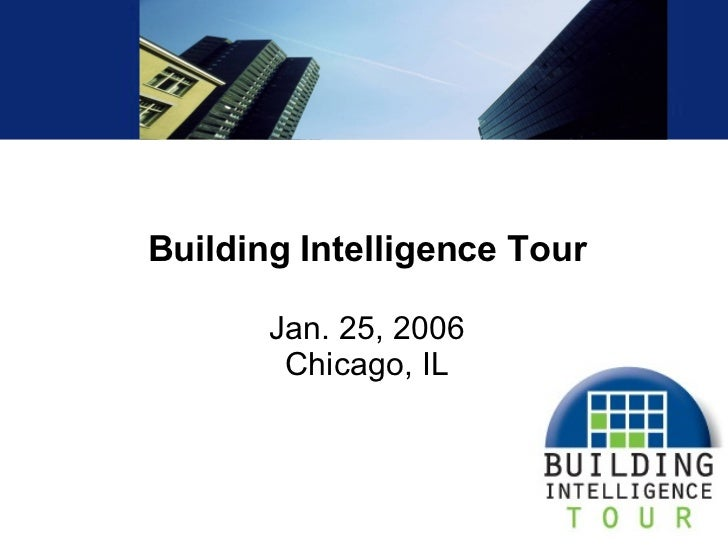 Building Intelligence Tour Jan. 25, 2006 Chicago, IL