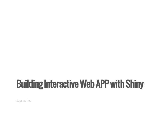 BuildingInteractiveWebAPPwithShiny Supstat Inc.