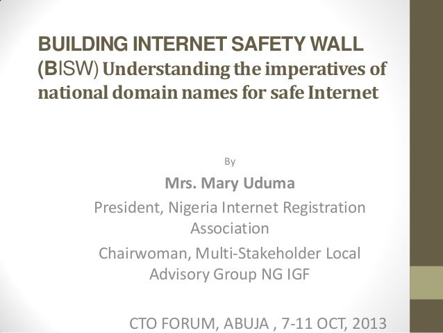 BUILDING INTERNET SAFETY WALL (BISW) Understanding the imperatives of national domain names for safe Internet  By  Mrs. Ma...