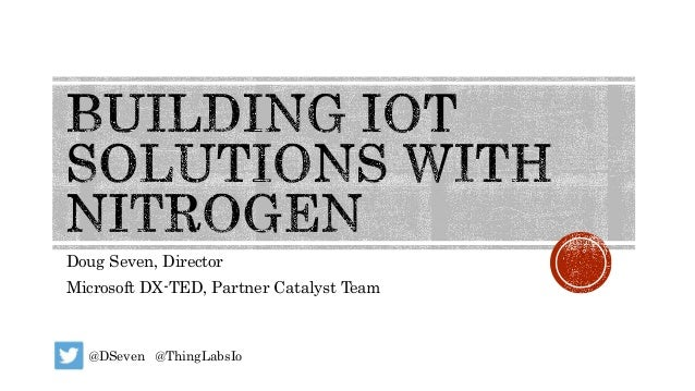 Doug Seven, Director Microsoft DX-TED, Partner Catalyst Team @DSeven @ThingLabsIo