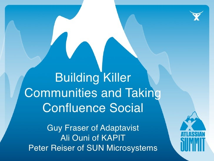 Building Killer Communities and Taking   Confluence Social     Guy Fraser of Adaptavist         Ali Ouni of KAPIT Peter Rei...