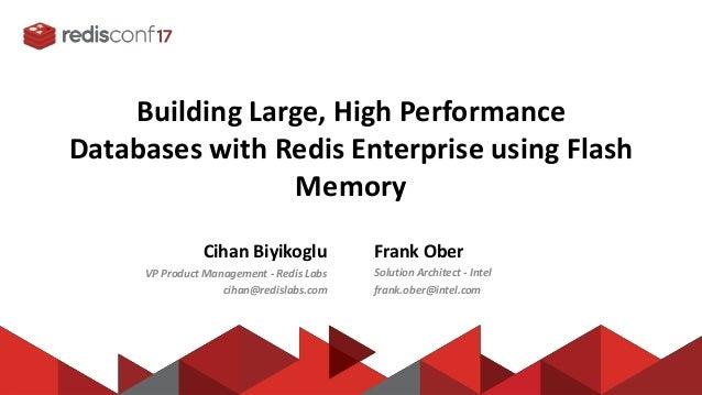 Building Large, High Performance Databases with Redis Enterprise using Flash Memory Cihan Biyikoglu VP Product Management ...
