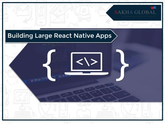 Building Large React Native Apps