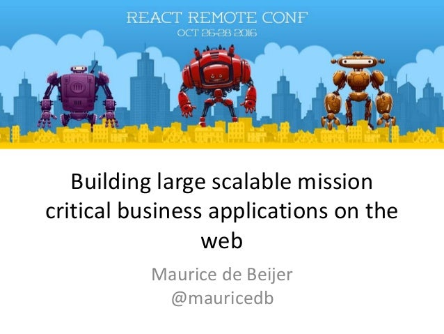 Building large scalable mission critical business applications on the web Maurice de Beijer @mauricedb