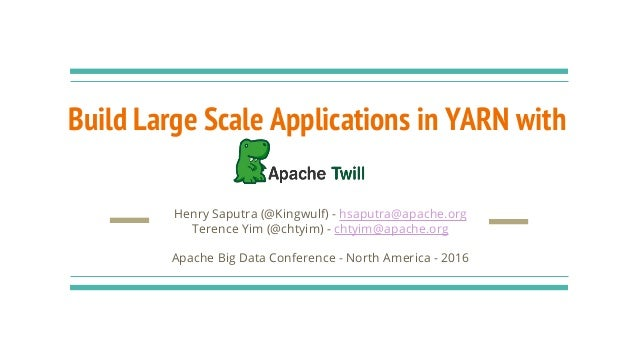 Build Large Scale Applications in YARN with Henry Saputra (@Kingwulf) - hsaputra@apache.org Terence Yim (@chtyim) - chtyim...