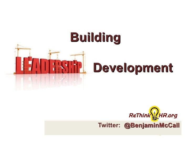 Twitter:  @BenjaminMcCall Building  Leadership Development