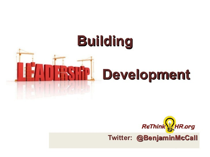 Twitter:  @BenjaminMcCall Building  Leadership Development