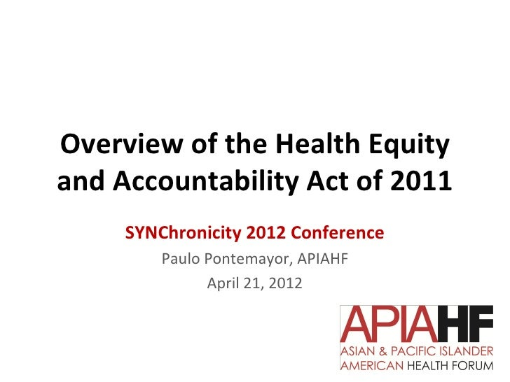 Overview of the Health Equityand Accountability Act of 2011     SYNChronicity 2012 Conference         Paulo Pontemayor, AP...
