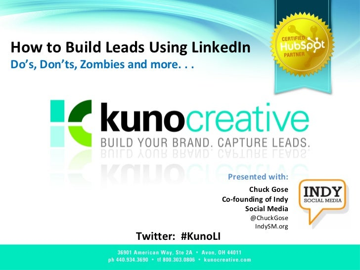 How to Build Leads Using LinkedIn Do's, Don'ts, Zombies and more. . .  Twitter:  #KunoLI Presented with: Chuck Gose Co-fou...