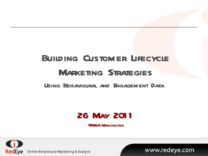 Building Customer Lifecycle Marketing Strategies Using Behavioural and Engagement Data  26 May 2011 TFM&A Manchester