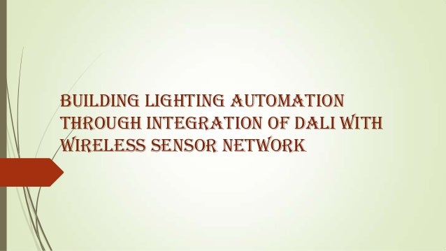 BUILDING LIGHTING AUTOMATIONTHROUGH INTEGRATION OF DALI WITHWIRELESS SENSOR NETWORK