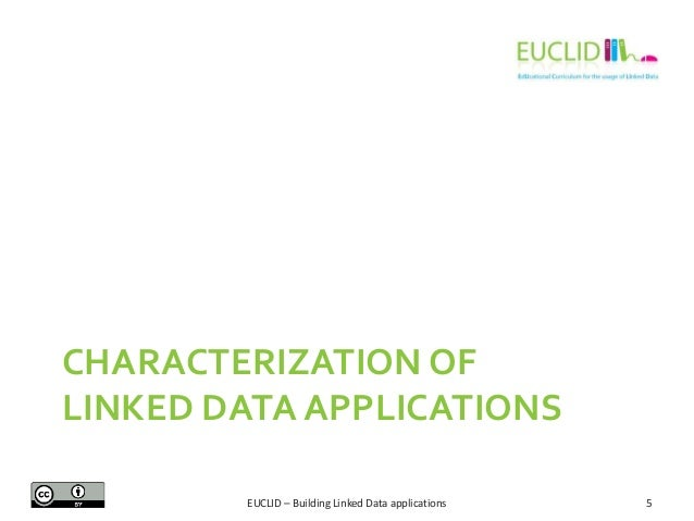 CHARACTERIZATION OF LINKED DATA APPLICATIONS EUCLID – Building Linked Data applications  5