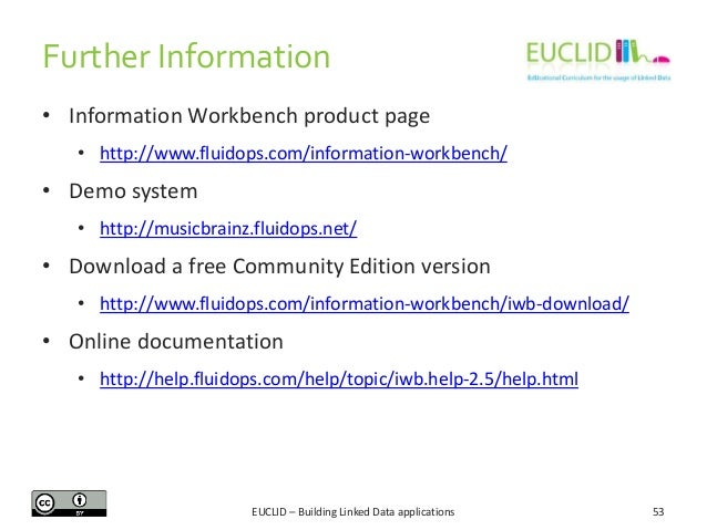 Further Information • Information Workbench product page • http://www.fluidops.com/information-workbench/  • Demo system •...
