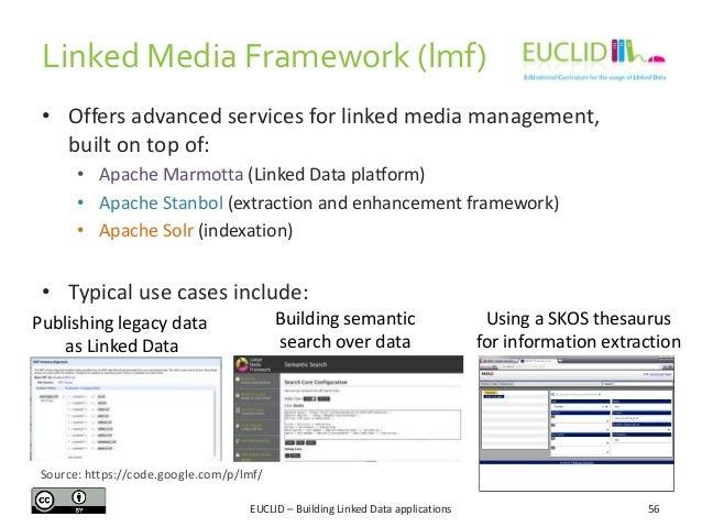 Linked Media Framework (lmf) • Offers advanced services for linked media management, built on top of: • Apache Marmotta (L...