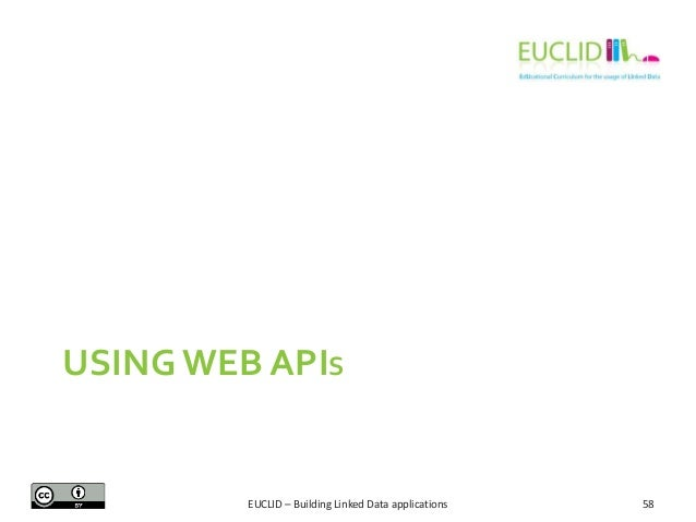 USING WEB APIS  EUCLID – Building Linked Data applications  58