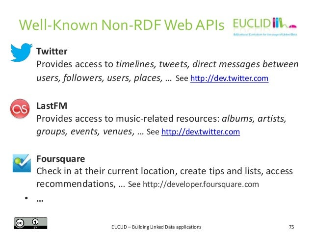 Well-Known Non-RDF Web APIs • Twitter Provides access to timelines, tweets, direct messages between users, followers, user...
