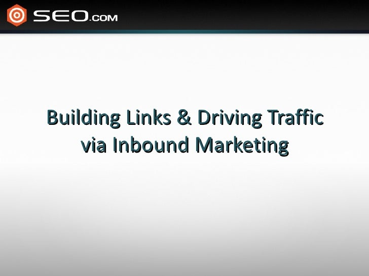 Building Links & Driving Traffic via Inbound Marketing