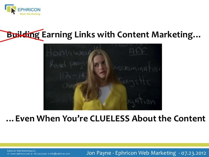 Building Earning Links with Content Marketing……Even When You're CLUELESS About the ContentEphricon Web Marketing LLCw: www...
