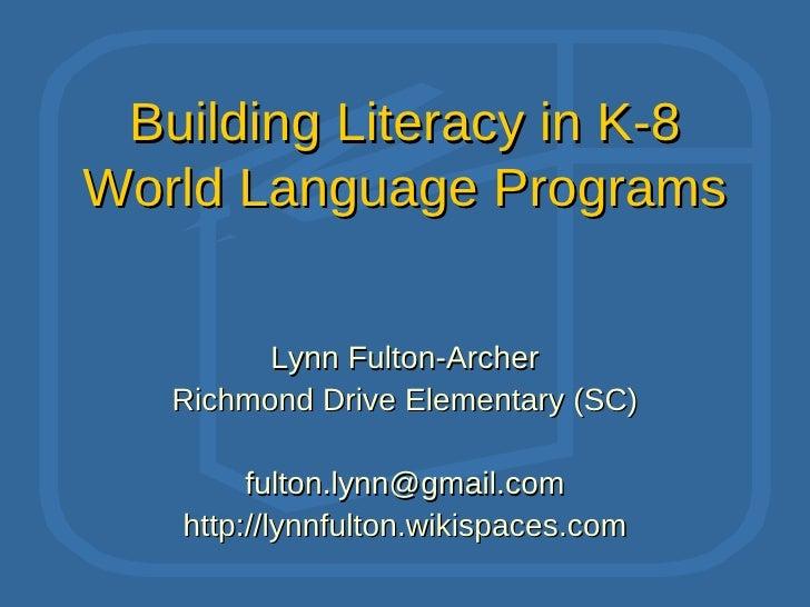 Building Literacy in K-8 World Language Programs            Lynn Fulton-Archer    Richmond Drive Elementary (SC)          ...