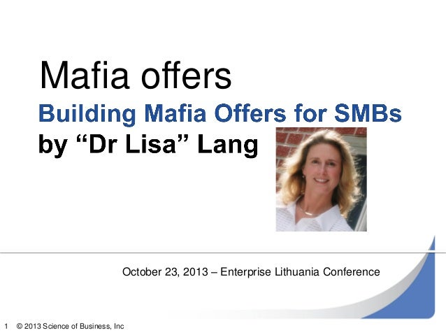 Mafia offers  October 23, 2013 – Enterprise Lithuania Conference  1  © 2013 Science of Business, Inc