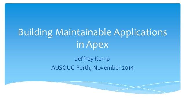 Building Maintainable Applications in Apex  Jeffrey Kemp  AUSOUG Perth, November 2014