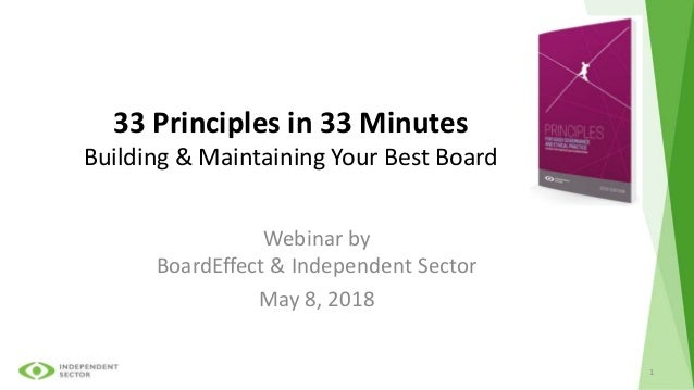 33 Principles in 33 Minutes Building & Maintaining Your Best Board Webinar by BoardEffect & Independent Sector May 8, 2018...