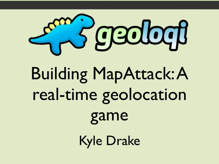 Building MapAttack: Areal-time geolocation         game      Kyle Drake