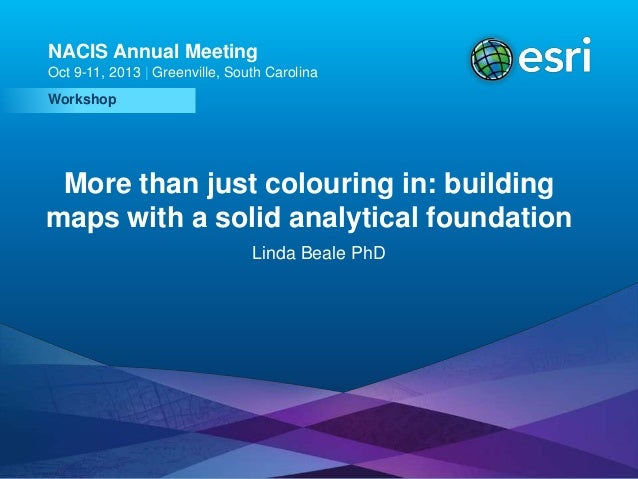 NACIS Annual Meeting Oct 9-11, 2013 | Greenville, South Carolina Workshop  More than just colouring in: building maps with...