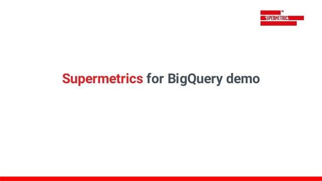 Supermetrics for BigQuery demo