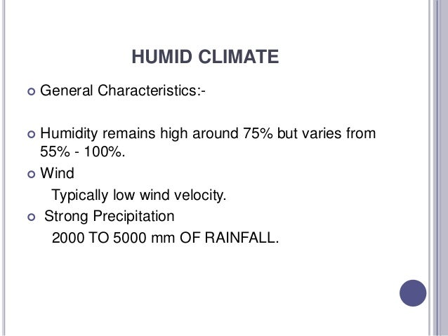 HUMID CLIMATE  General Characteristics:-  Humidity remains high around 75% but varies from 55% - 100%.  Wind Typically ...