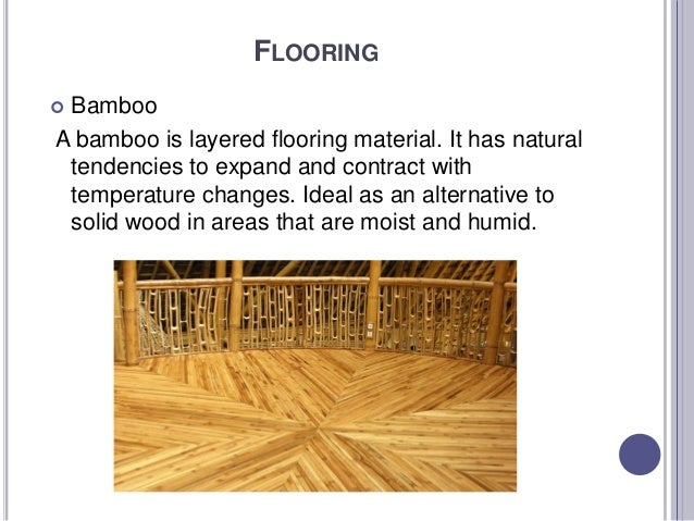 FLOORING  Bamboo A bamboo is layered flooring material. It has natural tendencies to expand and contract with temperature...