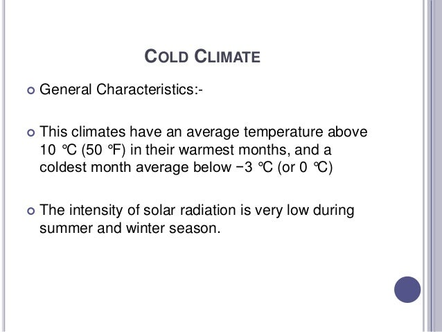 COLD CLIMATE  General Characteristics:-  This climates have an average temperature above 10 °C (50 °F) in their warmest ...