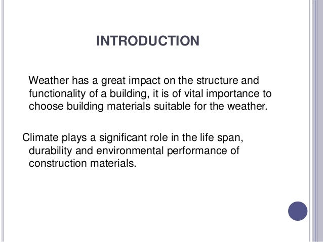 INTRODUCTION Weather has a great impact on the structure and functionality of a building, it is of vital importance to cho...