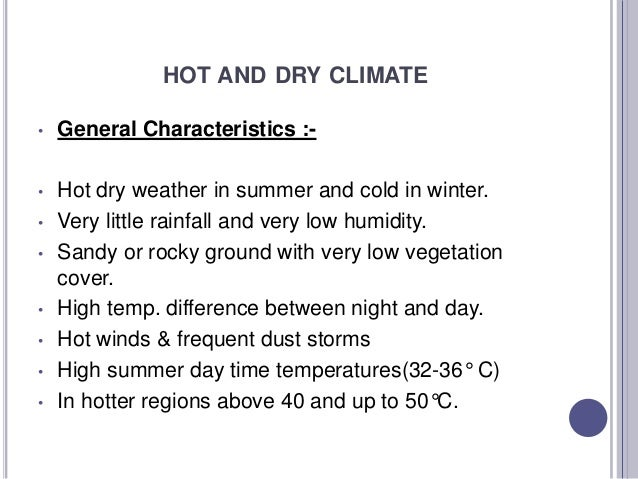 HOT AND DRY CLIMATE • General Characteristics :- • Hot dry weather in summer and cold in winter. • Very little rainfall an...