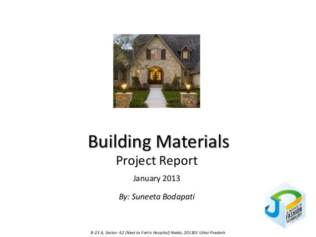Building Materials             Project Report                      January 2013               By: Suneeta BodapatiB-23 A, ...