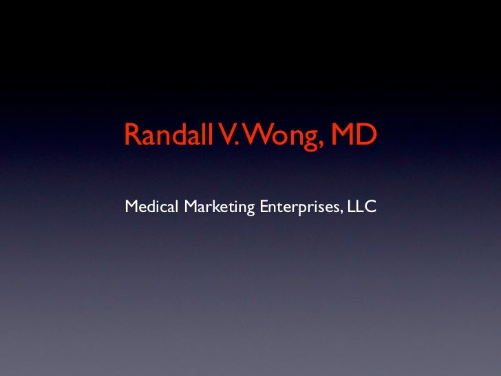 Randall V. Wong, MDMedical Marketing Enterprises, LLC