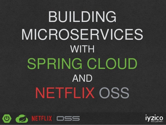 BUILDING MICROSERVICES WITH SPRING CLOUD AND NETFLIX OSS