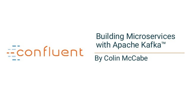 1 By Colin McCabe Building Microservices with Apache Kafka™